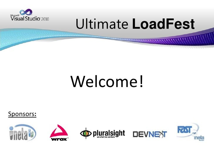 UltimateLoadFest<br />Welcome!<br />Sponsors:<br />