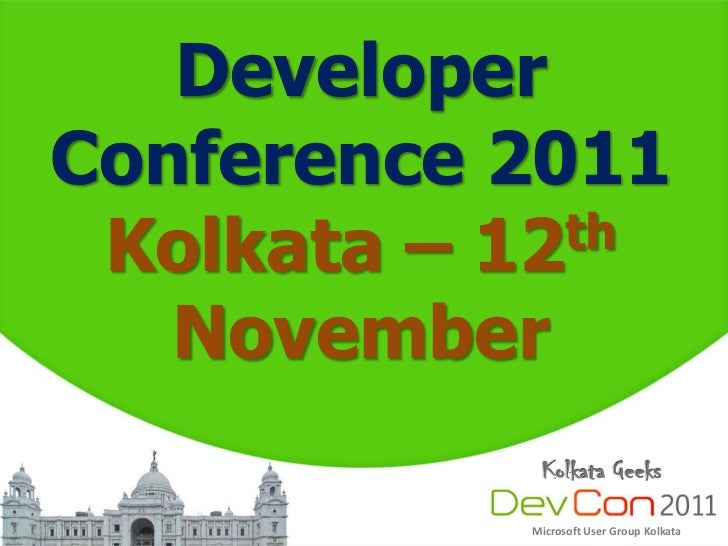 DeveloperConference 2011 Kolkata – 12th   November           Microsoft User Group Kolkata
