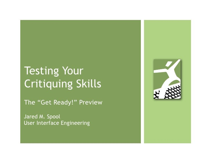 "Testing Your Critiquing Skills The ""Get Ready!"" Preview  Jared M. Spool User Interface Engineering"