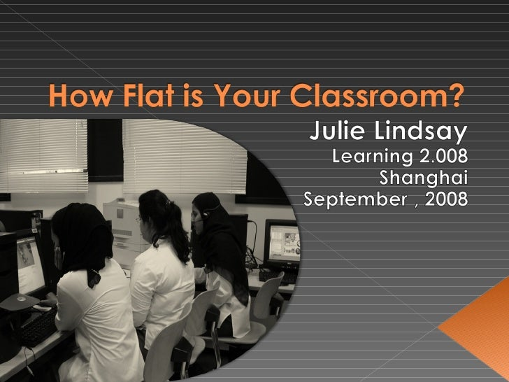 How Flat is Your Classroom?