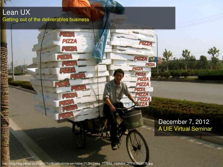 A UIE Virtual Seminar, Lean UX: Getting Out of the Deliverables Business