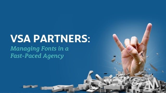 VSA Partners Case Study VSA PARTNERS: Managing Fonts in a Fast-Paced Agency
