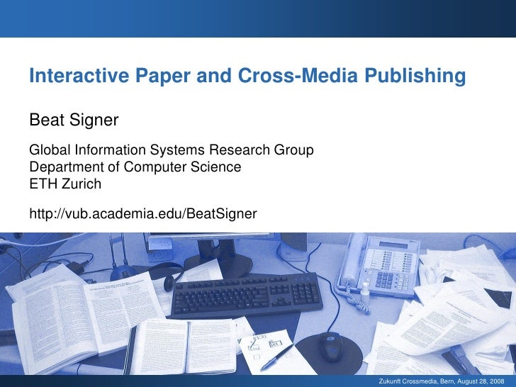Interactive Paper and Cross-Media Publishing  Beat Signer Global Information Systems Research Group Department of Computer...