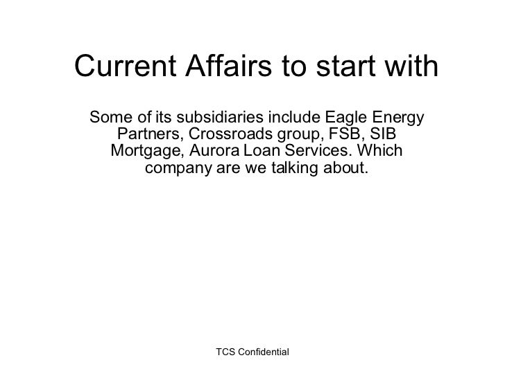 Current Affairs to start with Some of its subsidiaries include Eagle Energy Partners, Crossroads group, FSB, SIB Mortgage,...