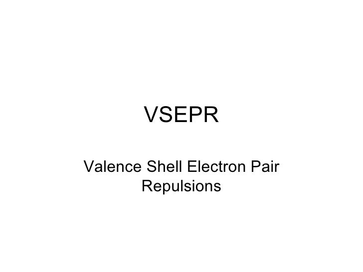 VSEPR Valence Shell Electron Pair Repulsions