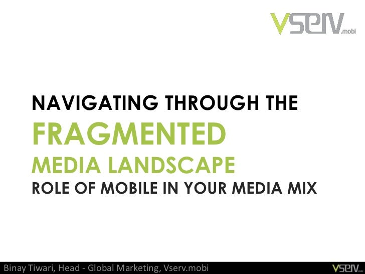 Navigating through the fragmented media landscape by Binay Tiwari, Head Marketing, Vserv.mobi