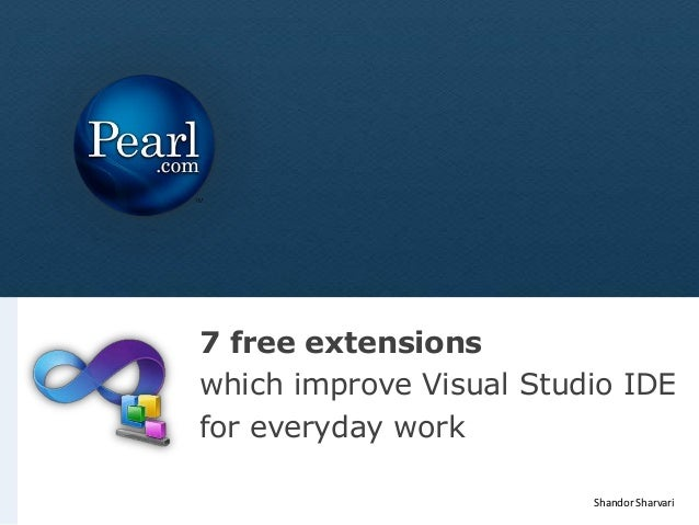 7 free extensionswhich improve Visual Studio IDEfor everyday work                         Shandor Sharvari