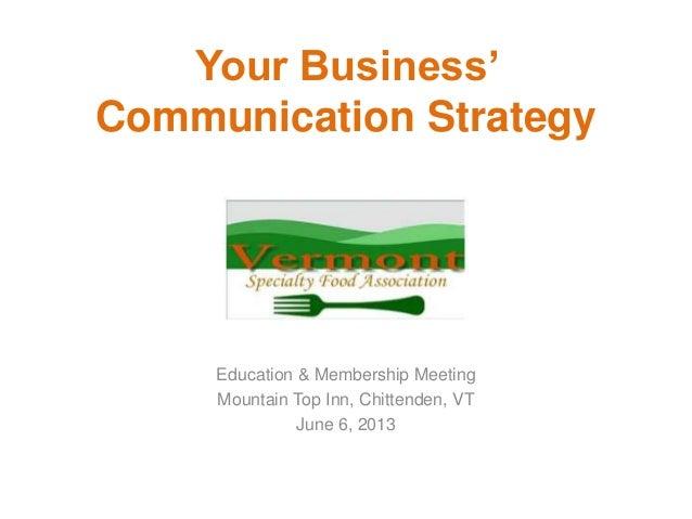 Education & Membership MeetingMountain Top Inn, Chittenden, VTJune 6, 2013Your Business'Communication Strategy