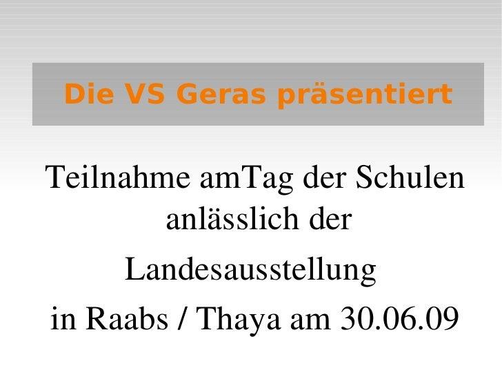 Die VS Geras präsentiert     TeilnahmeamTagderSchulen         anlässlichder       Landesausstellung inRaabs/Tha...