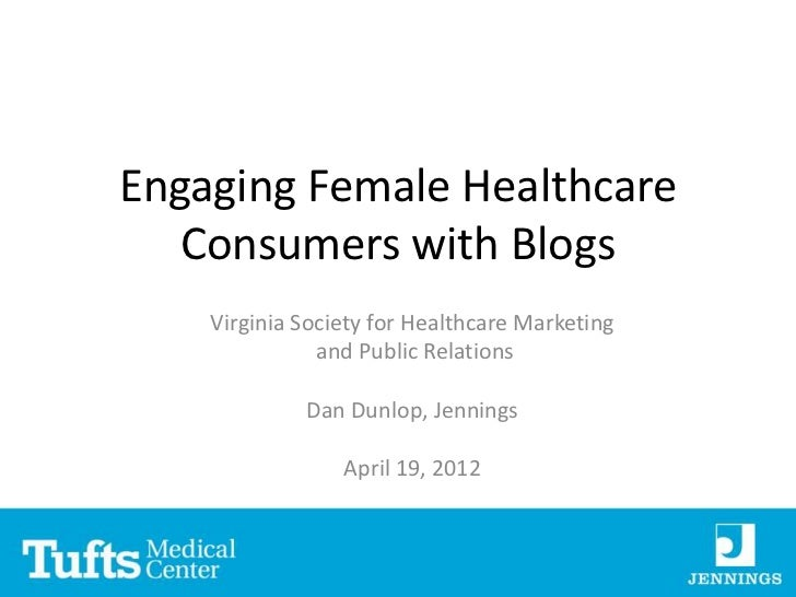 Engaging Female Healthcare   Consumers with Blogs    Virginia Society for Healthcare Marketing               and Public Re...