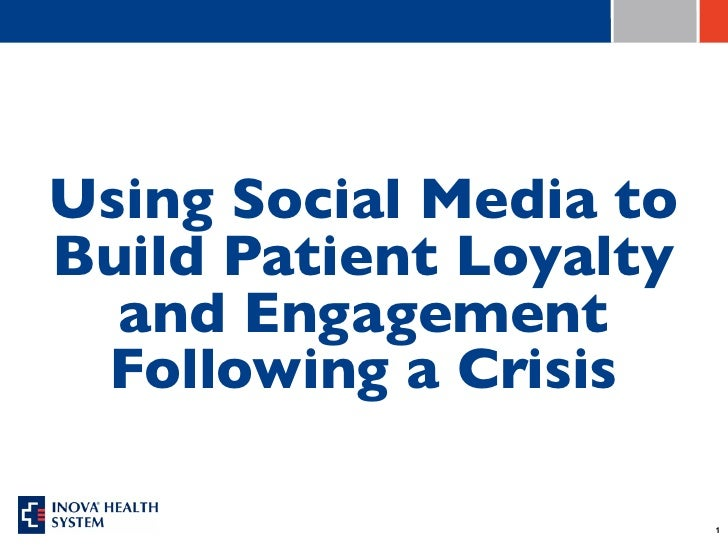 Using Social Media toBuild Patient Loyalty  and Engagement Following a Crisis                        1