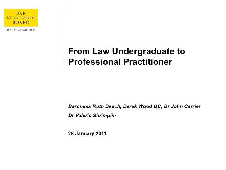 From Law Undergraduate to Professional Practitioner Baroness Ruth Deech, Derek Wood QC, Dr John Carrier Dr Valerie Shrimpl...