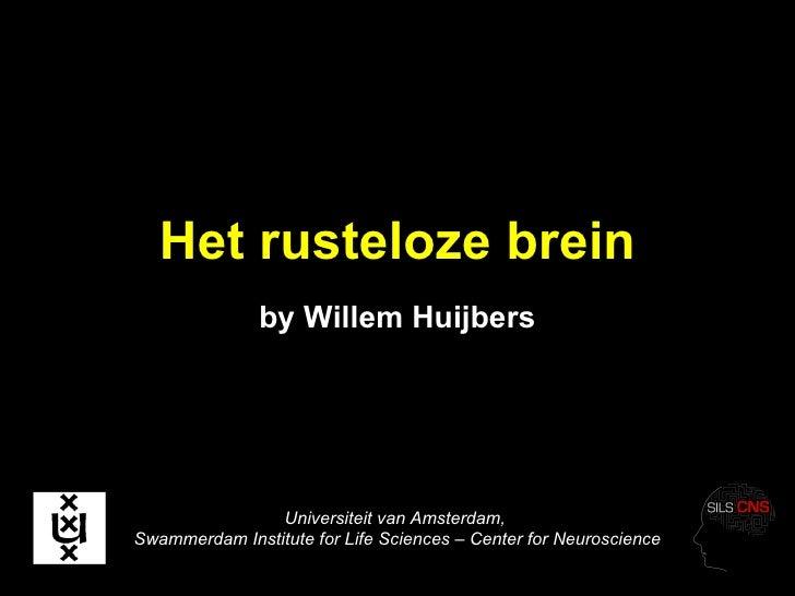 Het rusteloze brein by Willem Huijbers Universiteit van Amsterdam,  Swammerdam Institute for Life Sciences – Center for Ne...