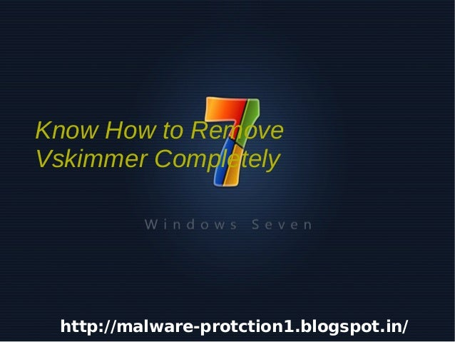 Know How to Remove    Vskimmer Completely    http://malware-protction1.blogspot.in/