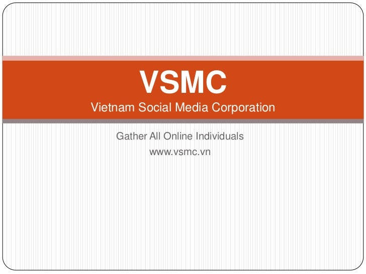 Gather All Online Individuals<br />www.vsmc.vn<br />VSMCVietnam Social Media Corporation<br />