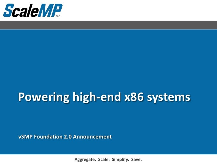 Powering high-end x86 systems  vSMP Foundation 2.0 Announcement                                                          3...