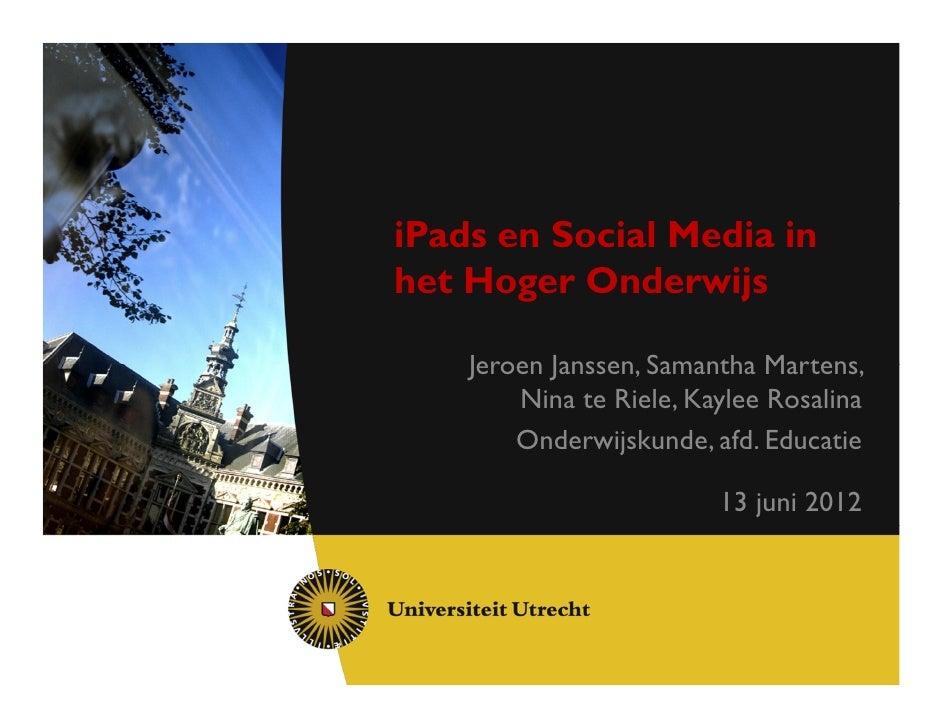 iPads en Social Media inhet Hoger Onderwijs    Jeroen Janssen, Samantha Martens,        Nina te Riele, Kaylee Rosalina    ...