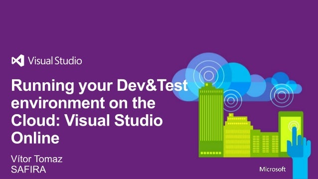 Running your Dev&Test environment on the Cloud: Visual Studio Online