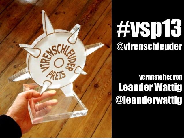 #vsp13  @virenschleuder  veranstaltet von  Leander Wattig  @leanderwattig