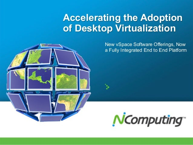 Accelerating the Adoptionof Desktop Virtualization        New vSpace Software Offerings, Now        a Fully Integrated End...