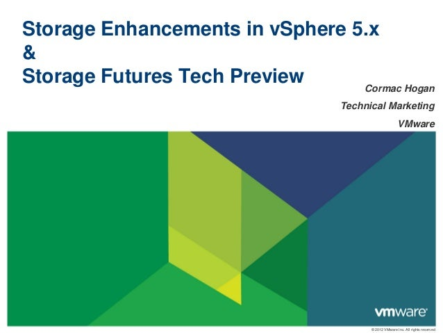 Storage Enhancements in vSphere 5.x&Storage Futures Tech Preview     Cormac Hogan                                  Technic...