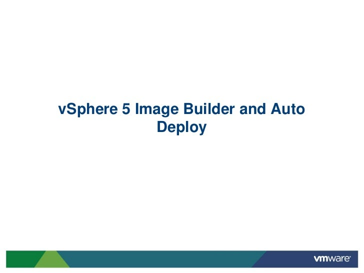 vSphere 5 Image Builder and Auto            Deploy