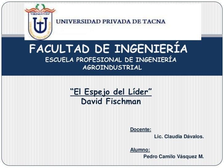"""FACULTAD DE INGENIERÍA<br />ESCUELA PROFESIONAL DE INGENIERÍA<br /> AGROINDUSTRIAL <br /><br /><br />""""El Espejo del Líd..."""
