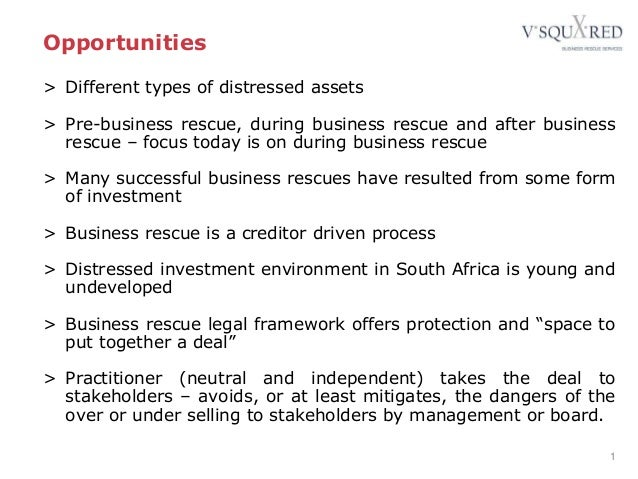 Opportunities > Different types of distressed assets > Pre-business rescue, during business rescue and after business resc...