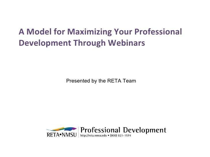 A Model for Maximizing Your Professional Development Through Webinars Presented by the RETA Team