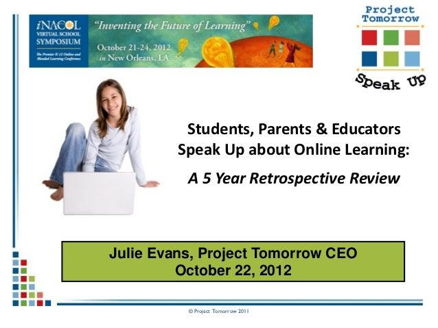 Students, Parents & Educators         Speak Up about Online Learning:          A 5 Year Retrospective ReviewJulie Evans, P...