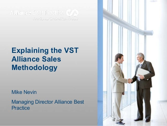 Explaining the VST Alliance Sales Methodology Mike Nevin Managing Director Alliance Best Practice