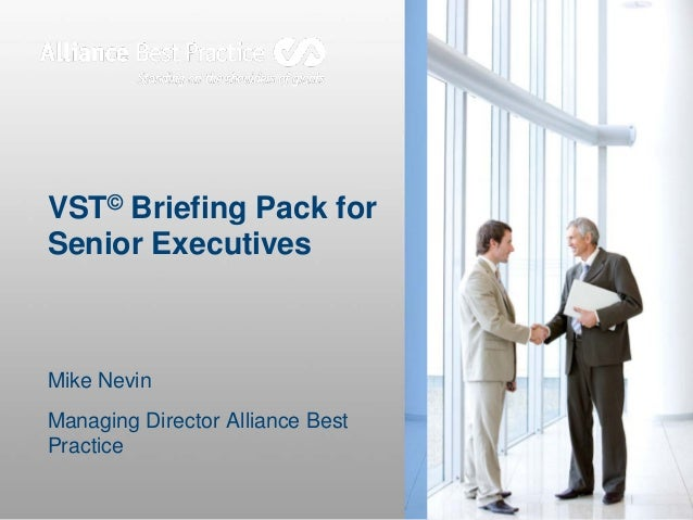 VST© Briefing Pack for Senior Executives Mike Nevin Managing Director Alliance Best Practice