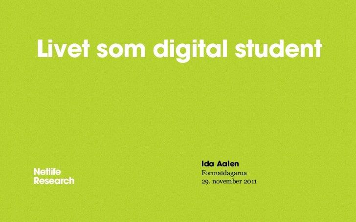 Livet som digital student              Ida Aalen              Formatdagarna              29. november 2011