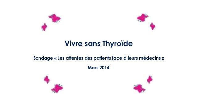 Vivre sans Thyroïde Sondage « Les attentes des patients face à leurs médecins » Mars 2014