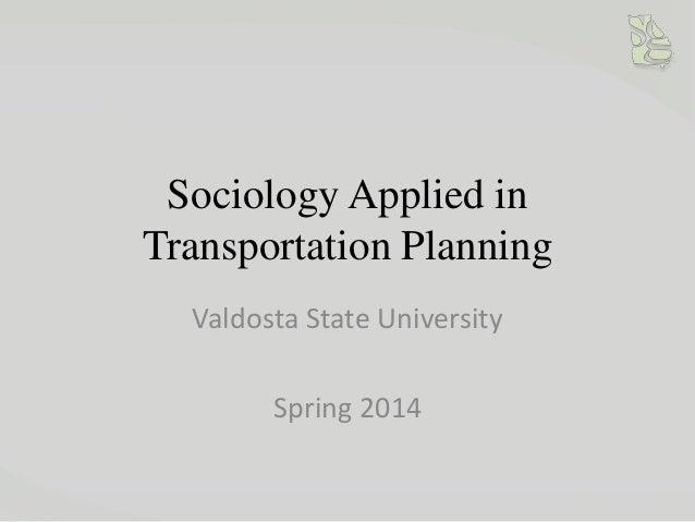 Sociology Applied in Transportation Planning Spring 2014