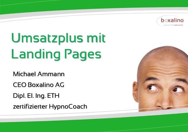Umsatzplus mitLanding PagesMichael AmmannCEO Boxalino AGDipl. El. Ing. ETHzertifizierter HypnoCoach