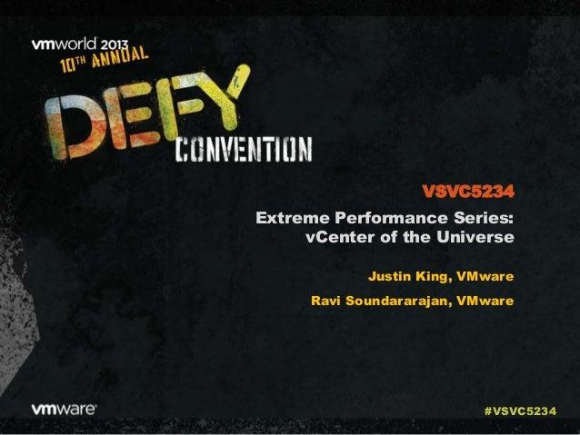 Extreme Performance Series: vCenter of the Universe Justin King, VMware Ravi Soundararajan, VMware VSVC5234 #VSVC5234