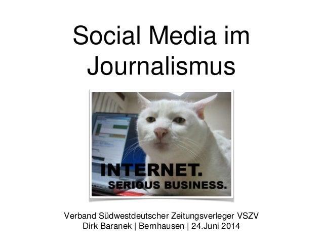 Social Media im Journalismus Verband Südwestdeutscher Zeitungsverleger VSZV Dirk Baranek | Bernhausen | 24.Juni 2014