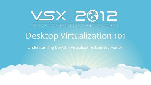 Desktop Virtualization 101Understanding Desktop Virtualization Delivery Models