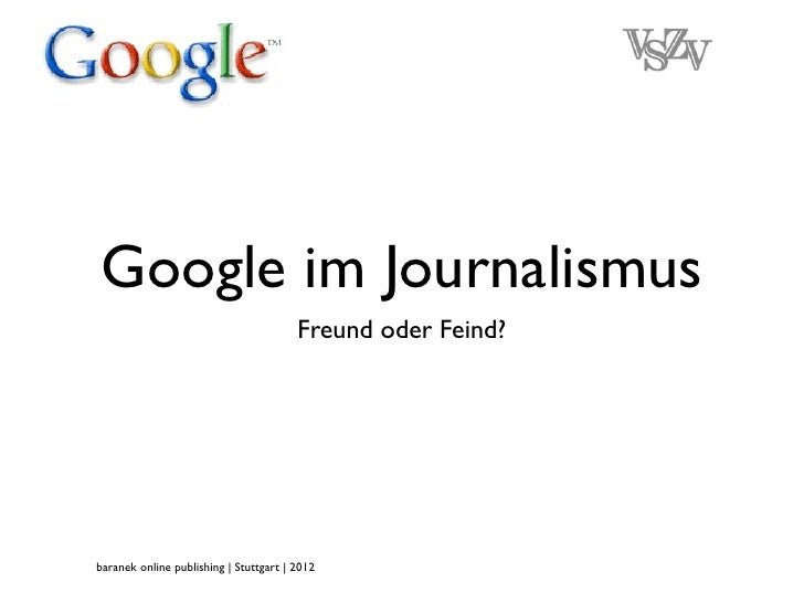 Google im Journalismus                                        Freund oder Feind?baranek online publishing | Stuttgart | 2012