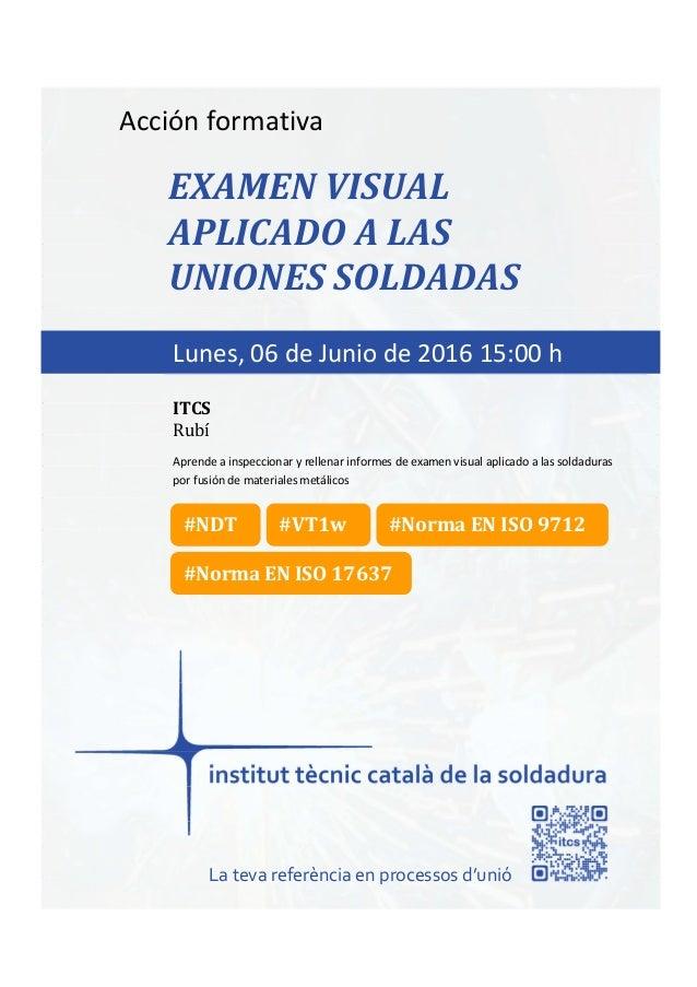 itcs-2016 Acción formativa EXAMEN VISUAL APLICADO A LAS UNIONES SOLDADAS Aprende a inspeccionar y rellenar informes de exa...
