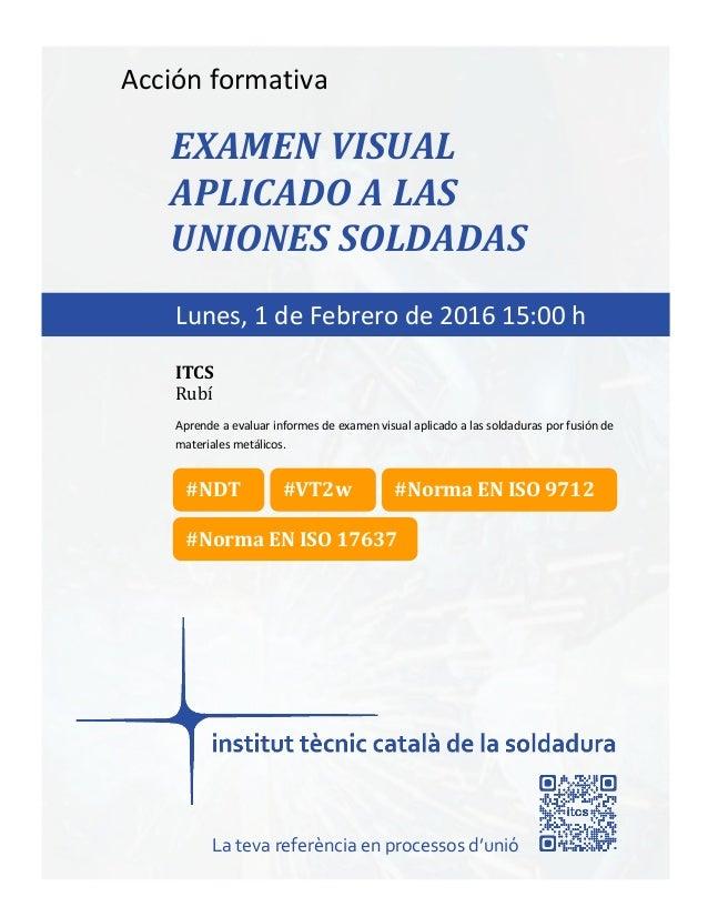itcs-2016 Acción formativa EXAMEN VISUAL APLICADO A LAS UNIONES SOLDADAS Aprende a evaluar informes de examen visual aplic...
