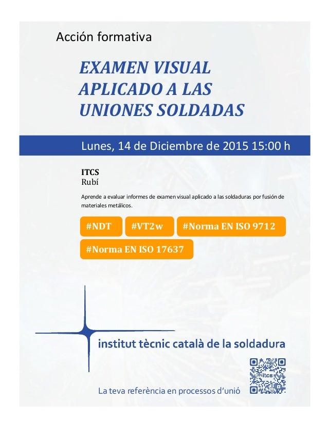 itcs-2015 Acción formativa EXAMEN VISUAL APLICADO A LAS UNIONES SOLDADAS Aprende a evaluar informes de examen visual aplic...