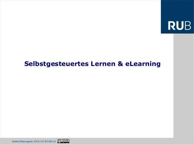 Ruhr-Universität Bochum Kathrin Braungardt, 2014, CC BY-SA 4.0 Selbstgesteuertes Lernen & eLearning