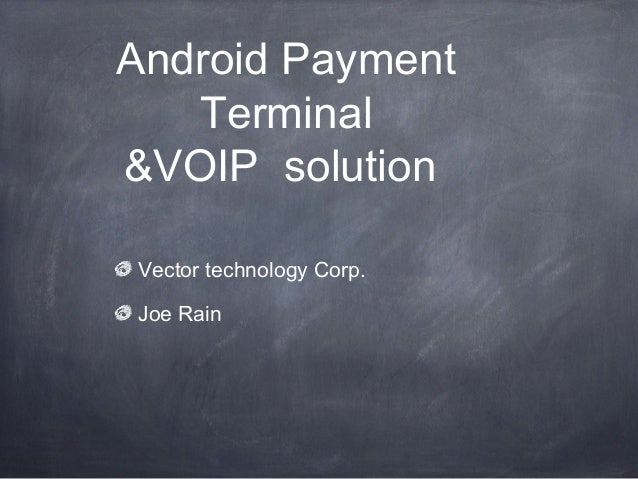 Android Payment Terminal &VOIP solution Vector technology Corp. Joe Rain