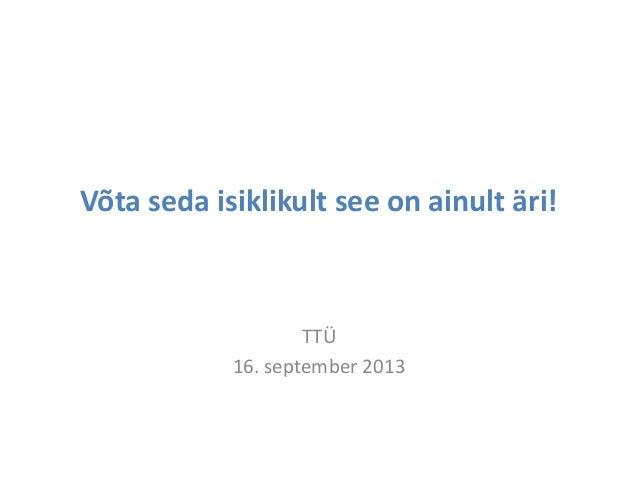 """Priit Põldoja BeWise loeng """"Võta seda isiklikult see ainult äri"""" (16.09.2013 TTÜ)"""