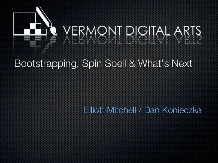 Bootstrapping, Spin Spell & What's Next               Elliott Mitchell / Dan Konieczka