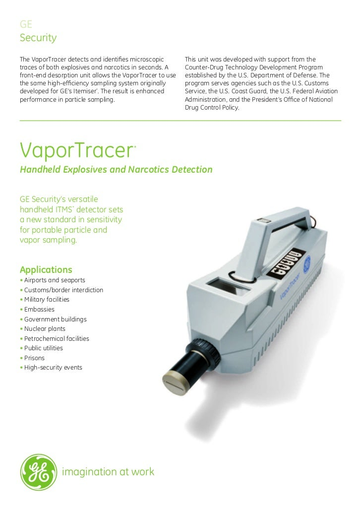 GE Security The VaporTracer detects and identifies microscopic         This unit was developed with support from the traces...
