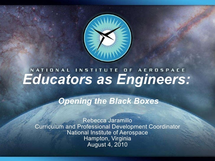 Educators as Engineers:  Opening the Black Boxes Rebecca Jaramillo Curriculum and Professional Development Coordinator Nat...