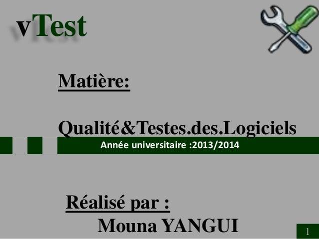 vTest Matière: Qualité&Testes.des.Logiciels Année universitaire :2013/2014  Réalisé par : Mouna YANGUI  11